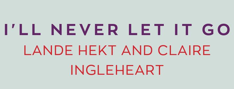 I'll Never Let it Go Lande Hekt