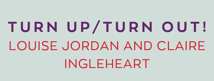 Turn up/Turn Out! Louise Jordan